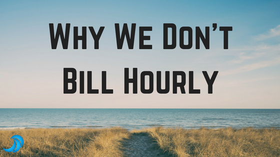 Why We Don't Bill Hourly