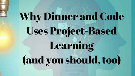 Why Dinner and Code Uses Project-Based Learning